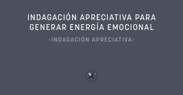 indagación apreciativa para generar energía emocional - blog xn partners - cover image