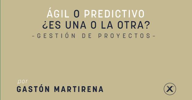Gestion de Proyectos - Agil o Predictivo - por Gaston Martirena